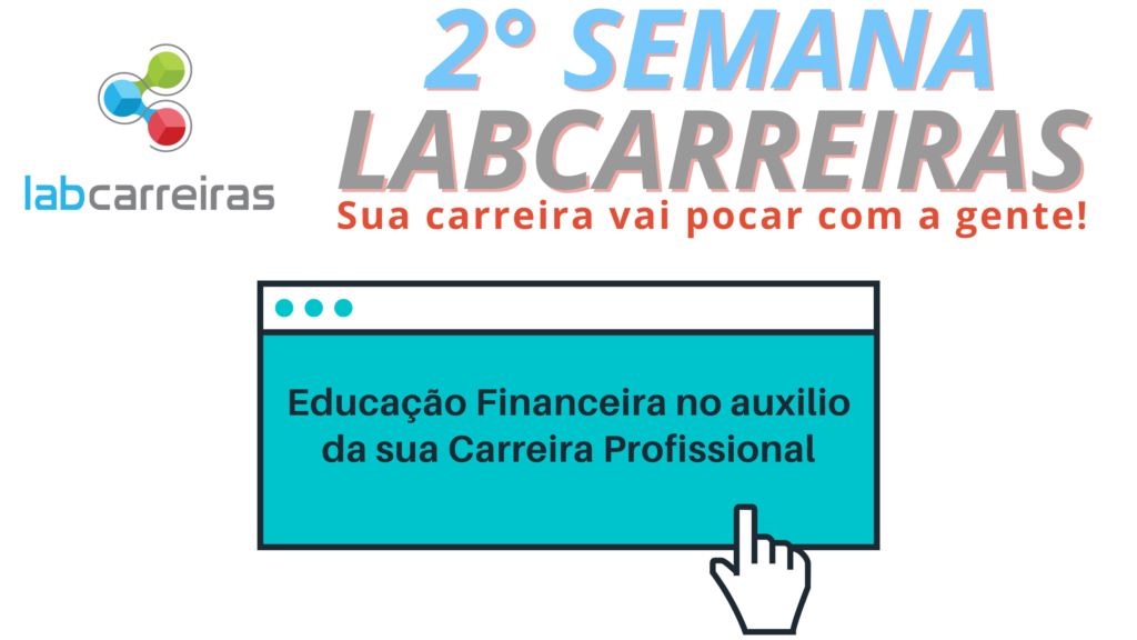 2° Semana LabCarreiras: Educação Financeira no auxilio da sua Carreira Profissional